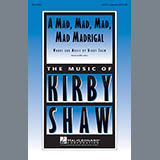 Kirby Shaw A Mad, Mad, Mad, Mad, Madrigal Sheet Music and Printable PDF Score   SKU 154782