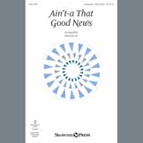 John Leavitt Ain't-A That Good News Sheet Music and Printable PDF Score | SKU 408937