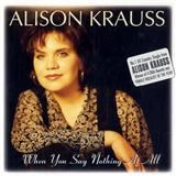 Alison Krauss & Union Station When You Say Nothing At All Sheet Music and Printable PDF Score | SKU 181079