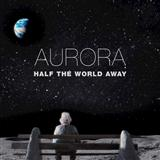 Download or print Aurora Half The World Away Digital Sheet Music Notes and Chords - Printable PDF Score