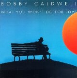 Download or print Bobby Caldwell What You Won't Do For Love Digital Sheet Music Notes and Chords - Printable PDF Score