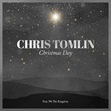 Download Chris Tomlin 'Christmas Day (feat. We The Kingdom)' Digital Sheet Music Notes & Chords and start playing in minutes