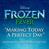 Download or print Idina Menzel & Kristen Bell and Cast Making Today A Perfect Day (from Frozen Fever) Digital Sheet Music Notes and Chords - Printable PDF Score