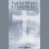 Daniel Greig Take The World But Give Me Jesus (arr. J.B. Taylor) Sheet Music and Printable PDF Score | SKU 176501