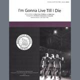 Download or print Keepsake I'm Gonna Live Till I Die (arr. Greg Volk) Digital Sheet Music Notes and Chords - Printable PDF Score