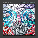 Download or print Matt Maher Alive & Breathing (feat. Elle Limebear) Digital Sheet Music Notes and Chords - Printable PDF Score
