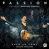 Passion Even So Come (Come Lord Jesus) (feat. Kristian Stanfill) Sheet Music and Printable PDF Score | SKU 161603