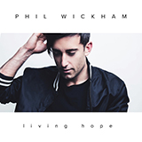 Phil Wickham Living Hope Sheet Music and Printable PDF Score | SKU 254494