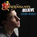 Download or print Shawn Mendes Believe (from Disney's Descendants) Digital Sheet Music Notes and Chords - Printable PDF Score