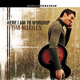 Download or print Tim Hughes Here I Am To Worship Light Of The World Digital Sheet Music Notes and Chords - Printable PDF Score