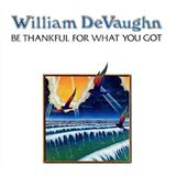 Download or print William DeVaughan Be Thankful For What You Got Digital Sheet Music Notes and Chords - Printable PDF Score